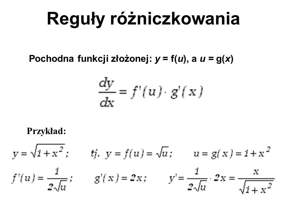 Reguły różniczkowania Pochodna funkcji złożonej: y = f(u), a u = g(x) Przykład: