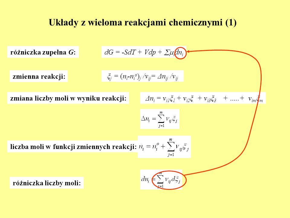 Układy z wieloma reakcjami chemicznymi (1) dG = -SdT + Vdp + i dn i Δn i = ν i ξ ξ = (n i -n i o ) /ν i różniczka zupełna G: zmienna reakcji: ξ j = (n