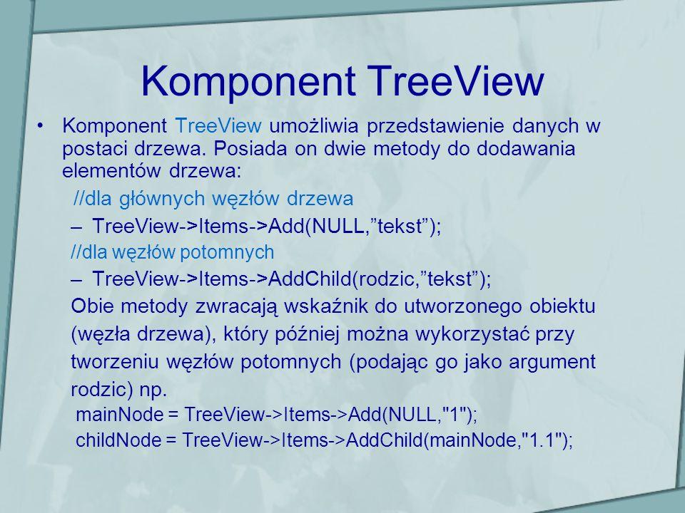 Komponent TreeView Komponent TreeView umożliwia przedstawienie danych w postaci drzewa. Posiada on dwie metody do dodawania elementów drzewa: //dla gł