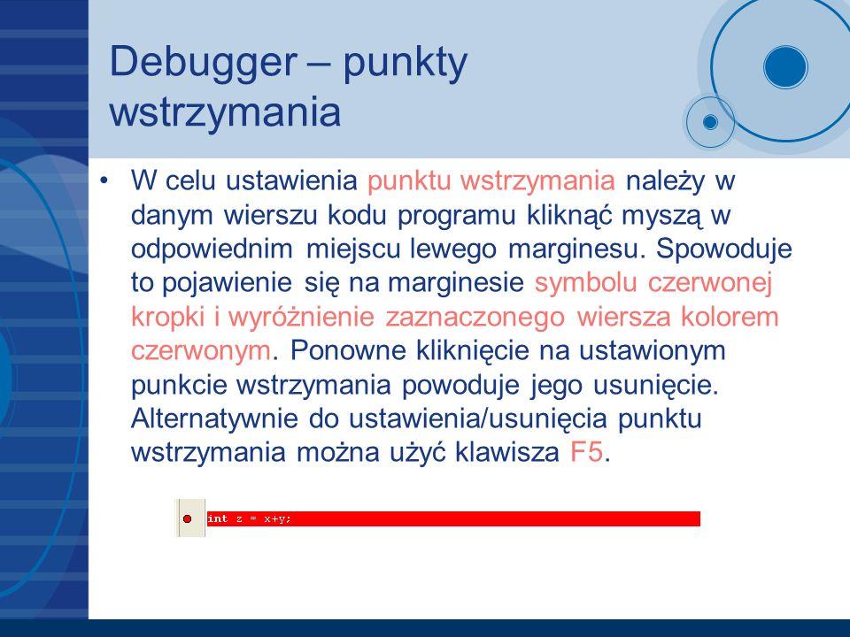 Debugger – punkty wstrzymania W celu ustawienia punktu wstrzymania należy w danym wierszu kodu programu kliknąć myszą w odpowiednim miejscu lewego mar