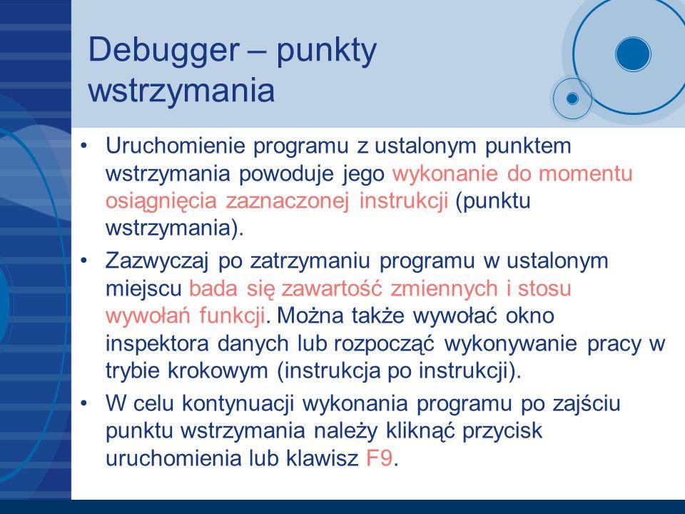 Debugger – punkty wstrzymania Uruchomienie programu z ustalonym punktem wstrzymania powoduje jego wykonanie do momentu osiągnięcia zaznaczonej instruk
