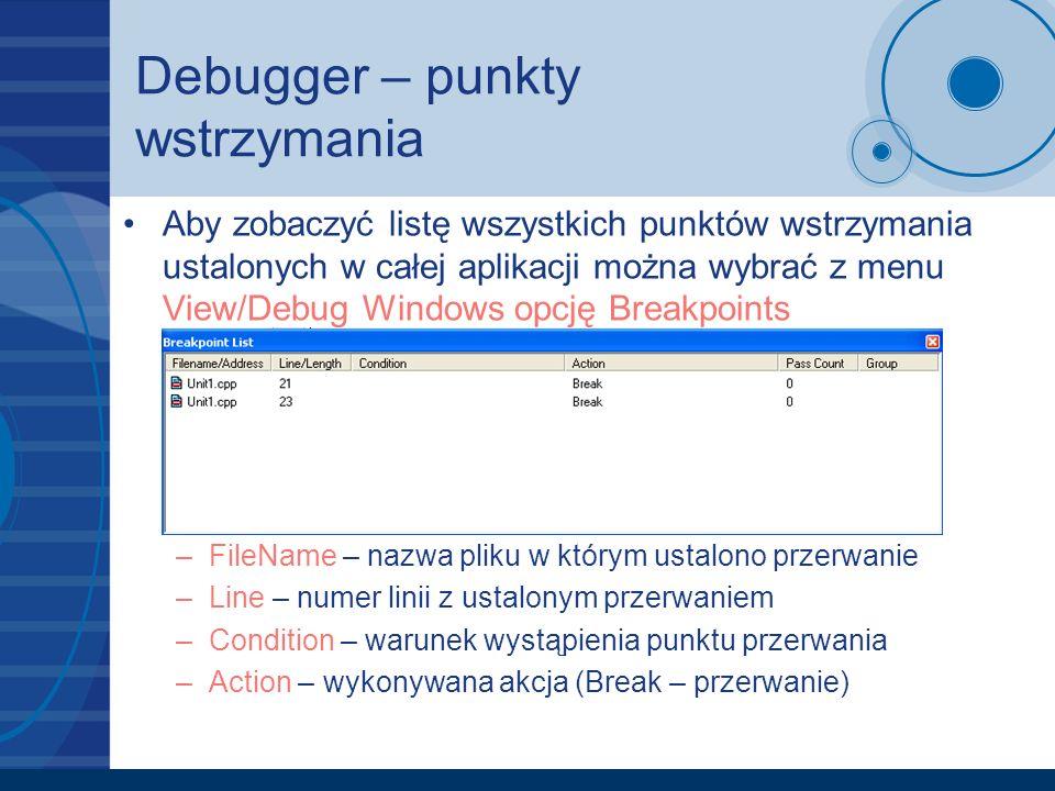 Debugger – punkty wstrzymania Aby zobaczyć listę wszystkich punktów wstrzymania ustalonych w całej aplikacji można wybrać z menu View/Debug Windows op