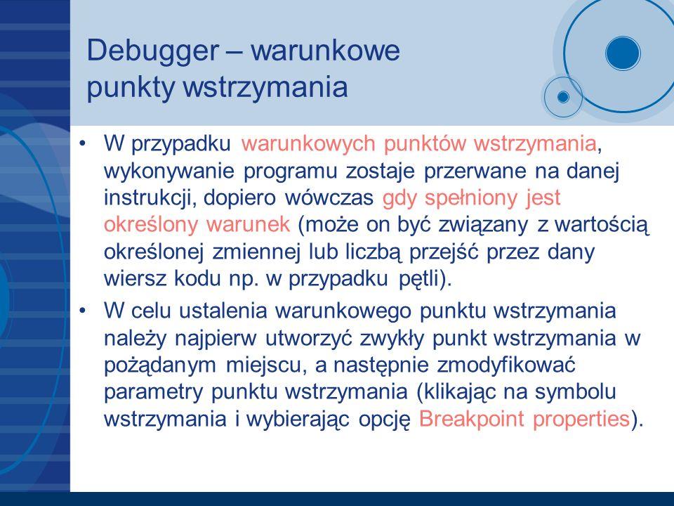 Debugger – warunkowe punkty wstrzymania W przypadku warunkowych punktów wstrzymania, wykonywanie programu zostaje przerwane na danej instrukcji, dopie