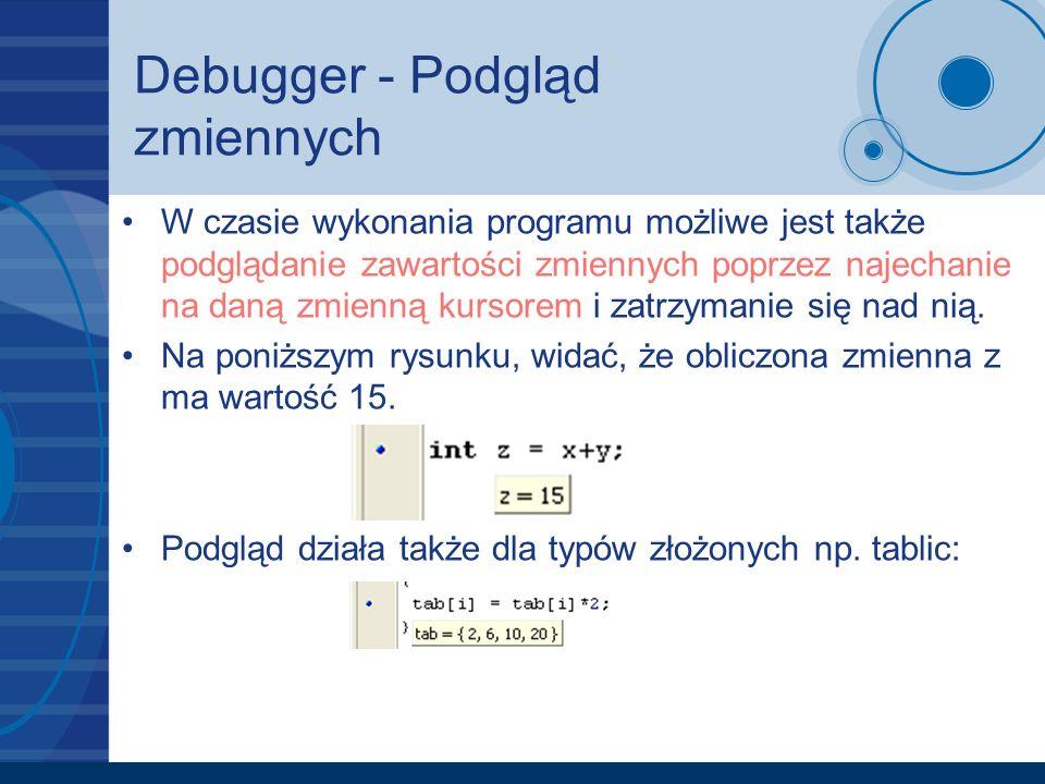 Debugger - Podgląd zmiennych W czasie wykonania programu możliwe jest także podglądanie zawartości zmiennych poprzez najechanie na daną zmienną kursor