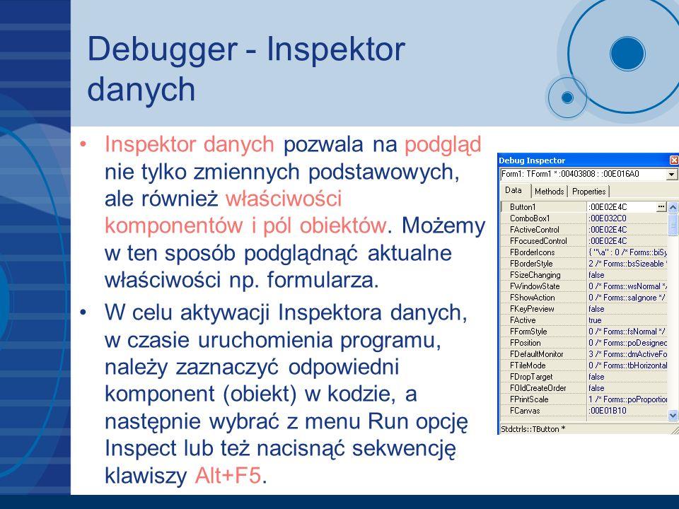 Debugger - Inspektor danych Inspektor danych pozwala na podgląd nie tylko zmiennych podstawowych, ale również właściwości komponentów i pól obiektów.