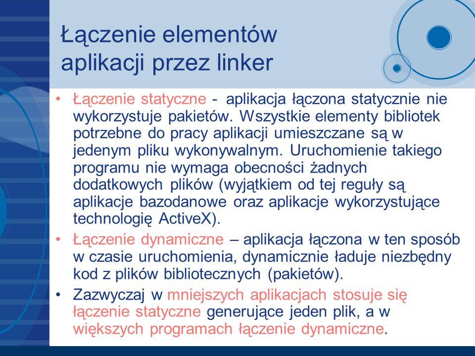 Łączenie elementów aplikacji przez linker Łączenie statyczne - aplikacja łączona statycznie nie wykorzystuje pakietów. Wszystkie elementy bibliotek po