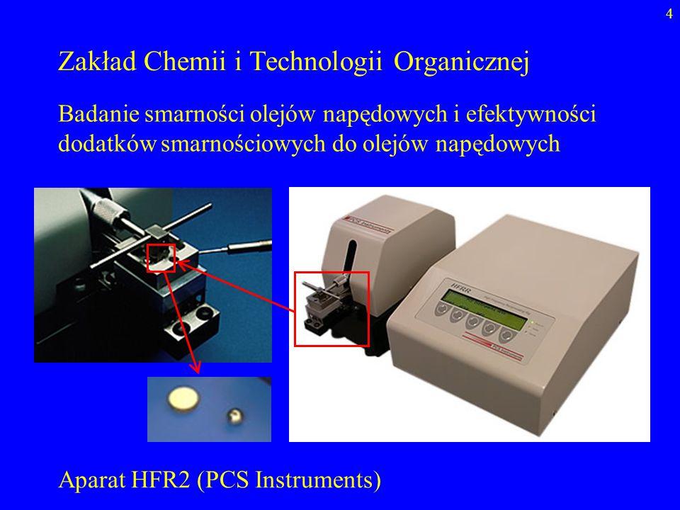 4 Zakład Chemii i Technologii Organicznej Badanie smarności olejów napędowych i efektywności dodatków smarnościowych do olejów napędowych Aparat HFR2