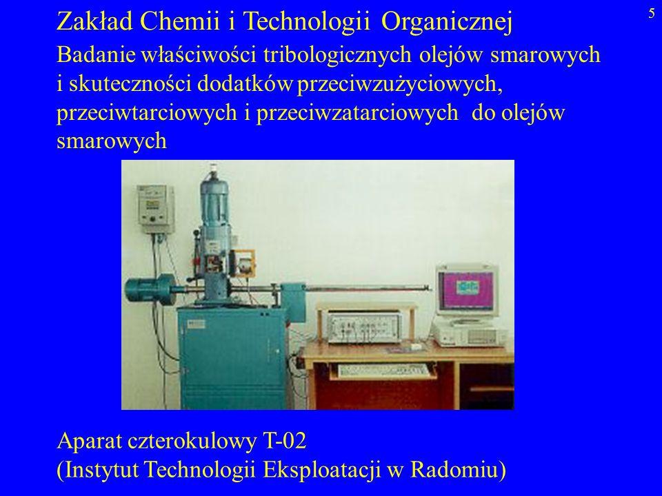 5 Zakład Chemii i Technologii Organicznej Badanie właściwości tribologicznych olejów smarowych i skuteczności dodatków przeciwzużyciowych, przeciwtarc