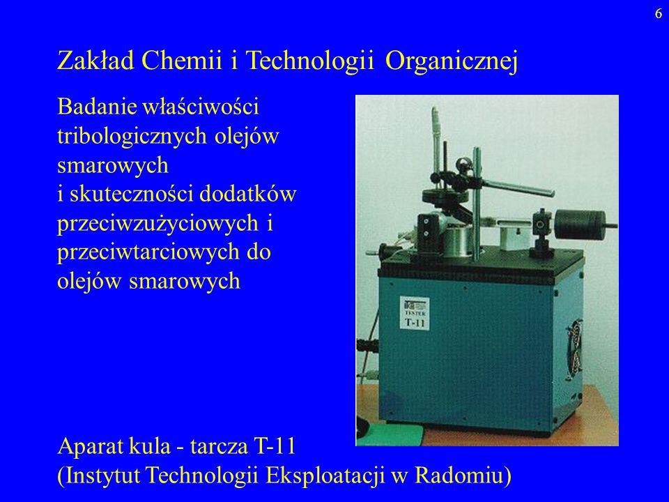 6 Zakład Chemii i Technologii Organicznej Aparat kula - tarcza T-11 (Instytut Technologii Eksploatacji w Radomiu) Badanie właściwości tribologicznych