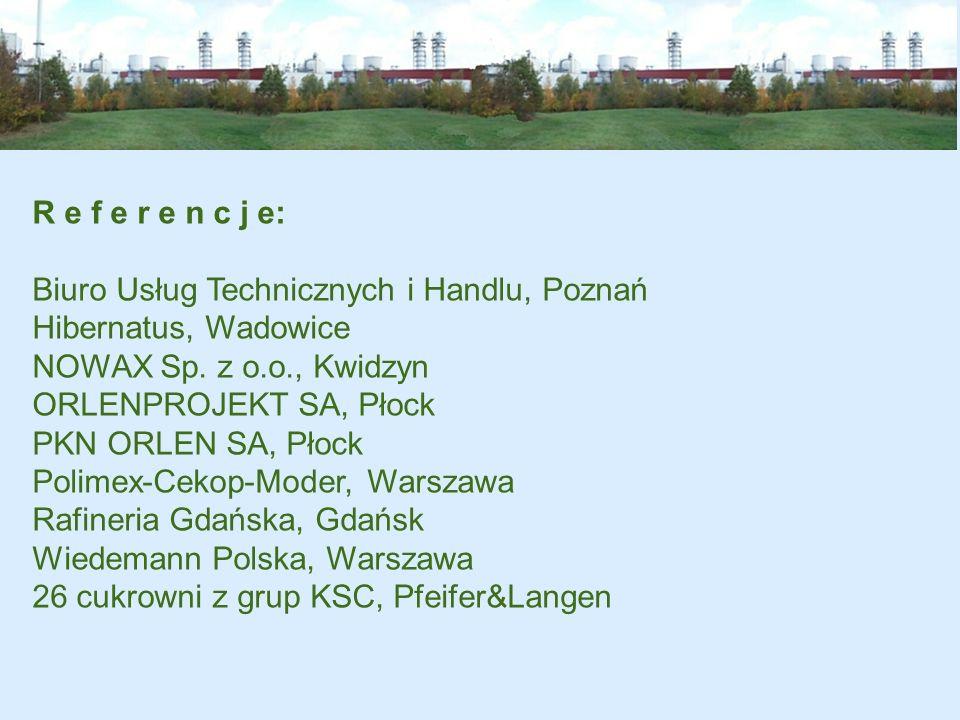 R e f e r e n c j e: Biuro Usług Technicznych i Handlu, Poznań Hibernatus, Wadowice NOWAX Sp. z o.o., Kwidzyn ORLENPROJEKT SA, Płock PKN ORLEN SA, Pło