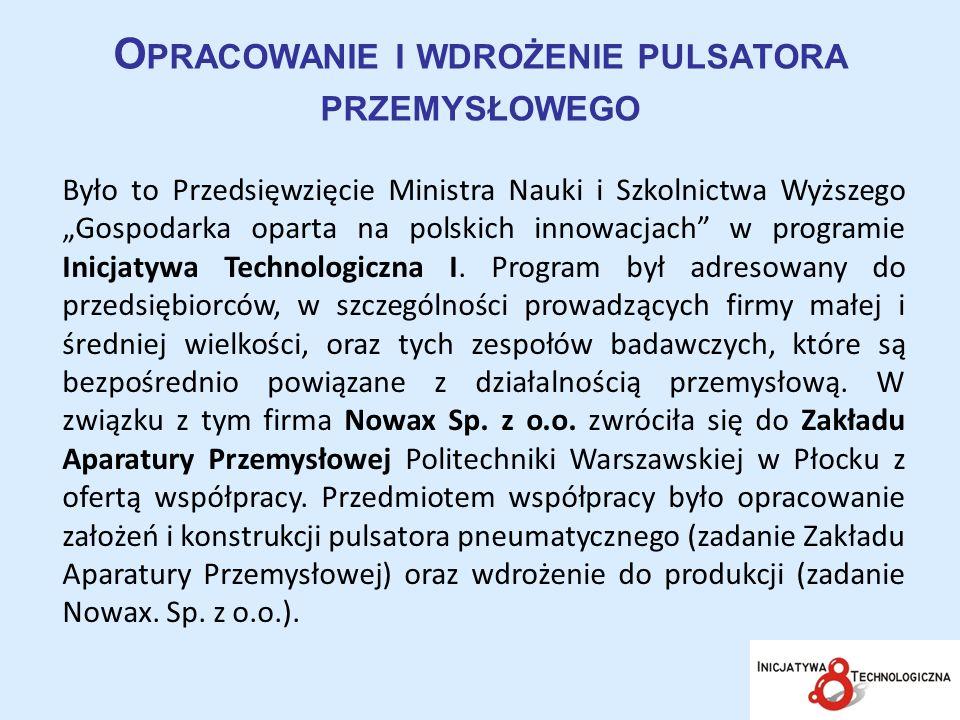 O PRACOWANIE I WDROŻENIE PULSATORA PRZEMYSŁOWEGO Było to Przedsięwzięcie Ministra Nauki i Szkolnictwa Wyższego Gospodarka oparta na polskich innowacja