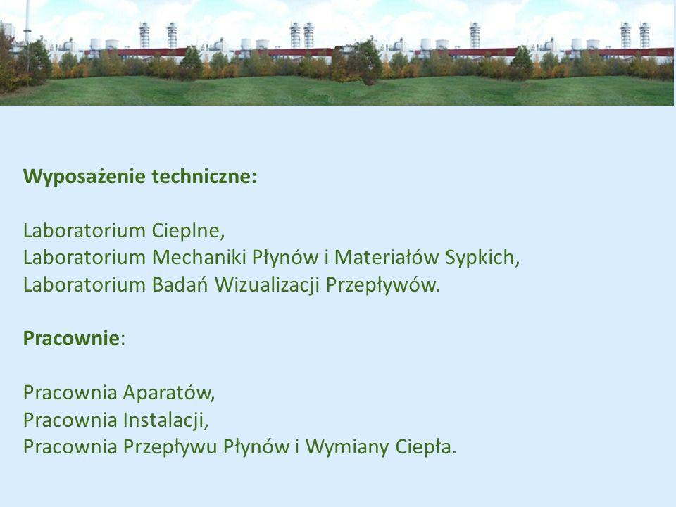 Wyposażenie techniczne: Laboratorium Cieplne, Laboratorium Mechaniki Płynów i Materiałów Sypkich, Laboratorium Badań Wizualizacji Przepływów. Pracowni