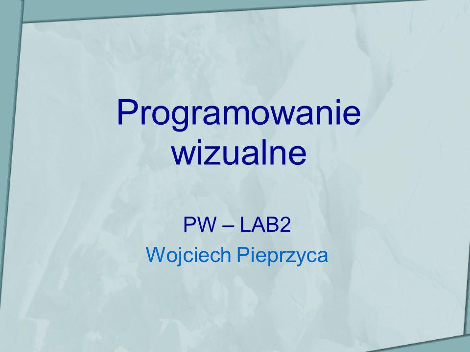 Programowanie wizualne PW – LAB2 Wojciech Pieprzyca