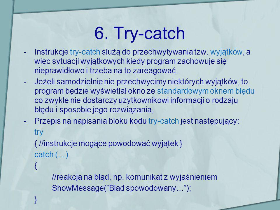 6. Try-catch -Instrukcje try-catch służą do przechwytywania tzw. wyjątków, a więc sytuacji wyjątkowych kiedy program zachowuje się nieprawidłowo i trz