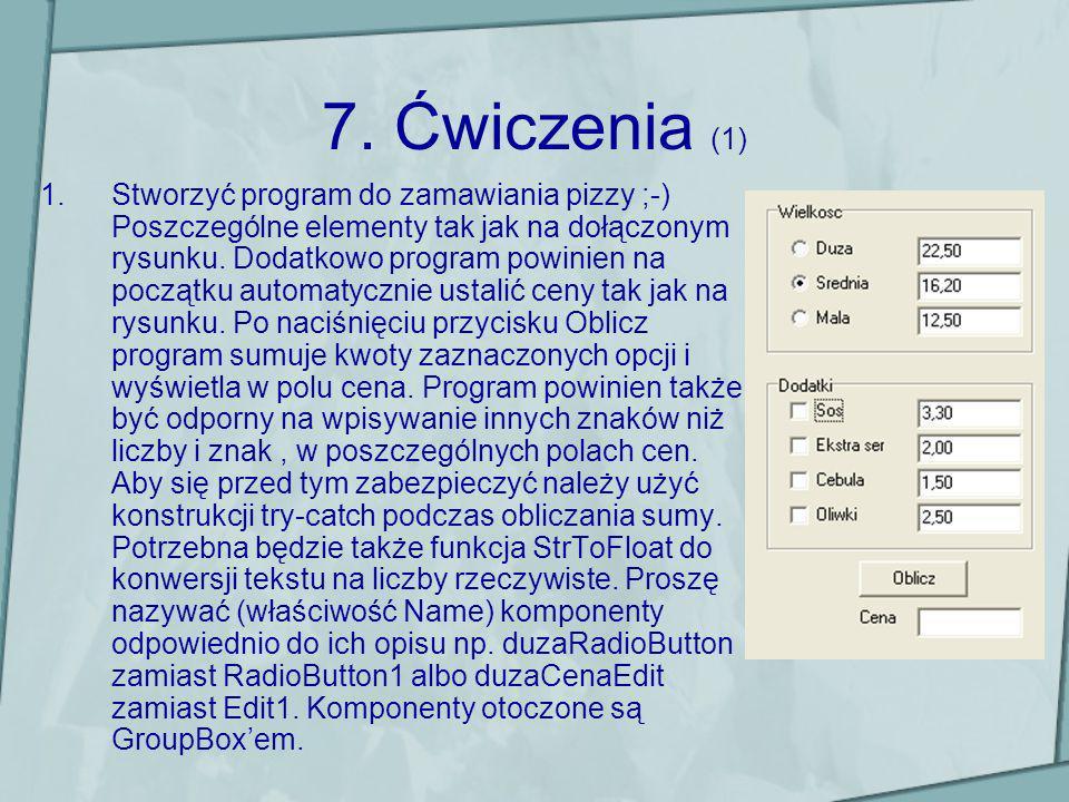 7. Ćwiczenia (1) 1.Stworzyć program do zamawiania pizzy ;-) Poszczególne elementy tak jak na dołączonym rysunku. Dodatkowo program powinien na początk