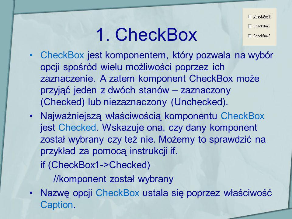 1. CheckBox CheckBox jest komponentem, który pozwala na wybór opcji spośród wielu możliwości poprzez ich zaznaczenie. A zatem komponent CheckBox może