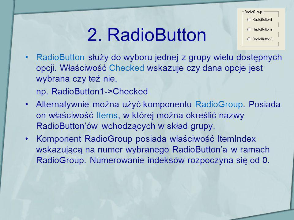 2. RadioButton RadioButton służy do wyboru jednej z grupy wielu dostępnych opcji. Właściwość Checked wskazuje czy dana opcje jest wybrana czy też nie,
