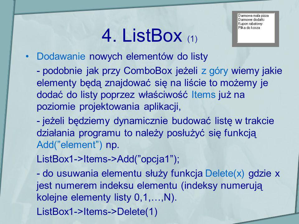 4. ListBox (1) Dodawanie nowych elementów do listy - podobnie jak przy ComboBox jeżeli z góry wiemy jakie elementy będą znajdować się na liście to moż