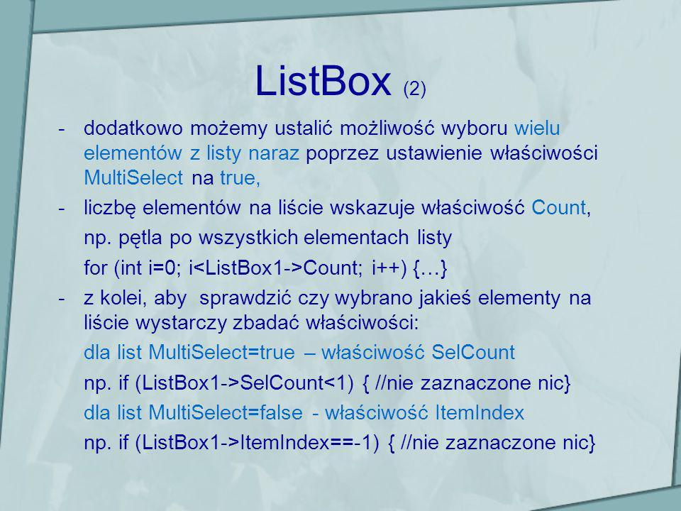 ListBox (2) -dodatkowo możemy ustalić możliwość wyboru wielu elementów z listy naraz poprzez ustawienie właściwości MultiSelect na true, -liczbę eleme