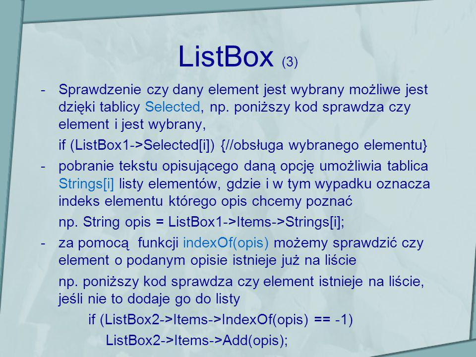 ListBox (3) -Sprawdzenie czy dany element jest wybrany możliwe jest dzięki tablicy Selected, np. poniższy kod sprawdza czy element i jest wybrany, if