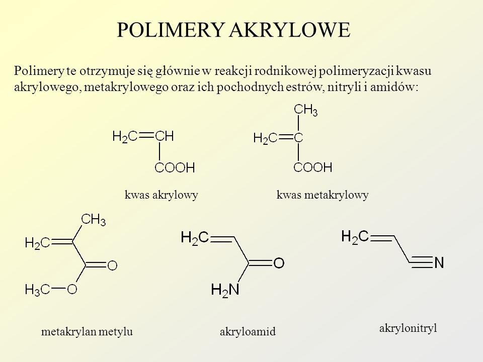 POLIMERY AKRYLOWE metakrylan metyluakryloamid akrylonitryl Polimery te otrzymuje się głównie w reakcji rodnikowej polimeryzacji kwasu akrylowego, meta