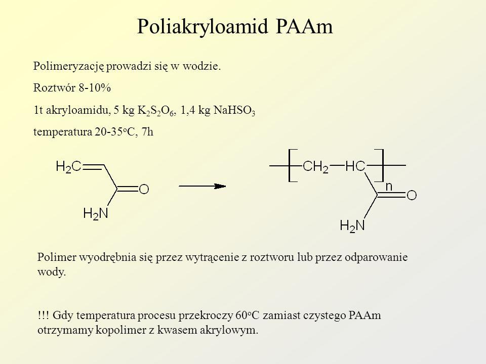 Poliakryloamid PAAm Polimeryzację prowadzi się w wodzie. Roztwór 8-10% 1t akryloamidu, 5 kg K 2 S 2 O 6, 1,4 kg NaHSO 3 temperatura 20-35 o C, 7h Poli
