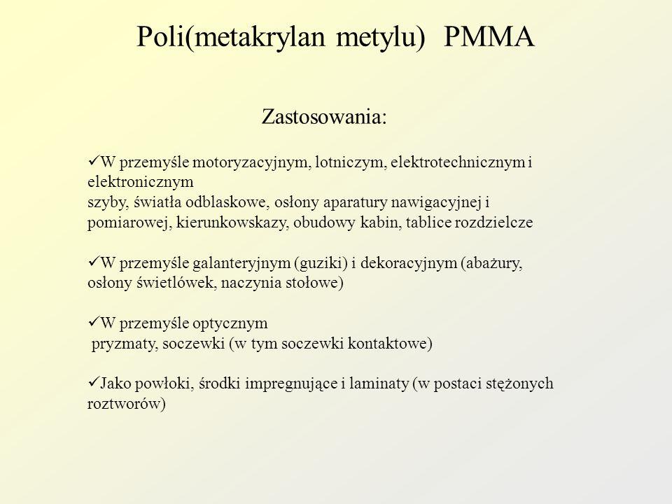 Poli(metakrylan metylu) PMMA Zastosowania: W przemyśle motoryzacyjnym, lotniczym, elektrotechnicznym i elektronicznym szyby, światła odblaskowe, osłon