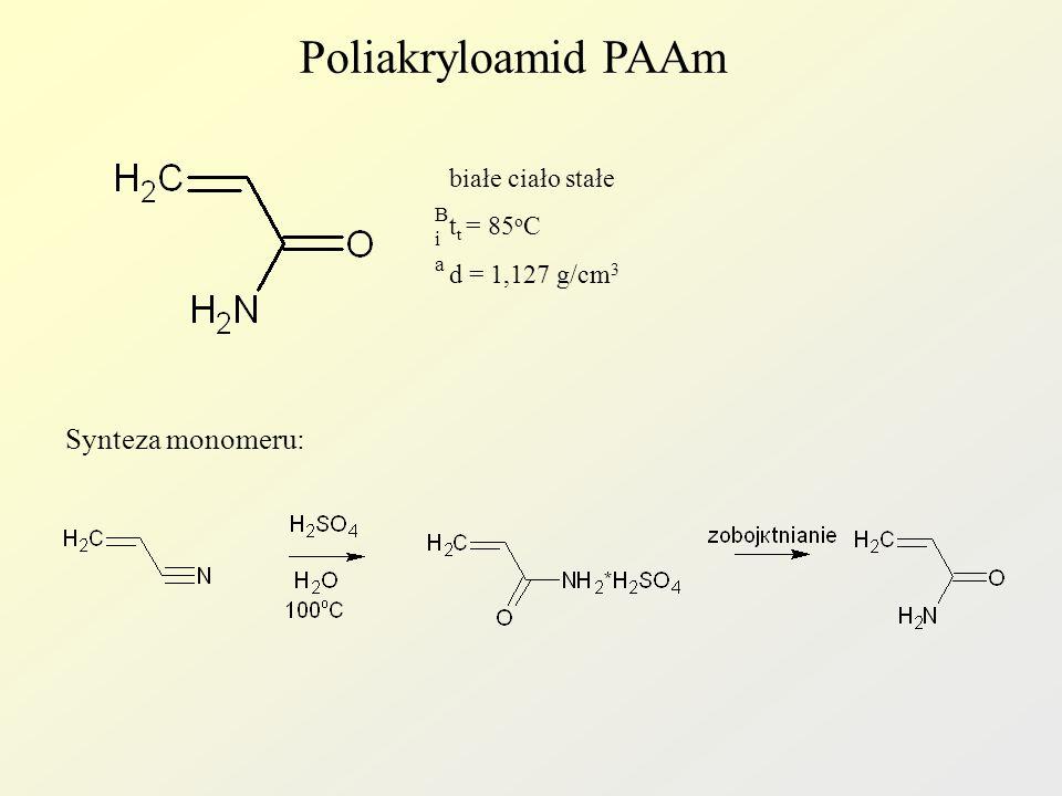 Poliakryloamid PAAm BiaBia białe ciało stałe t t = 85 o C d = 1,127 g/cm 3 Synteza monomeru: