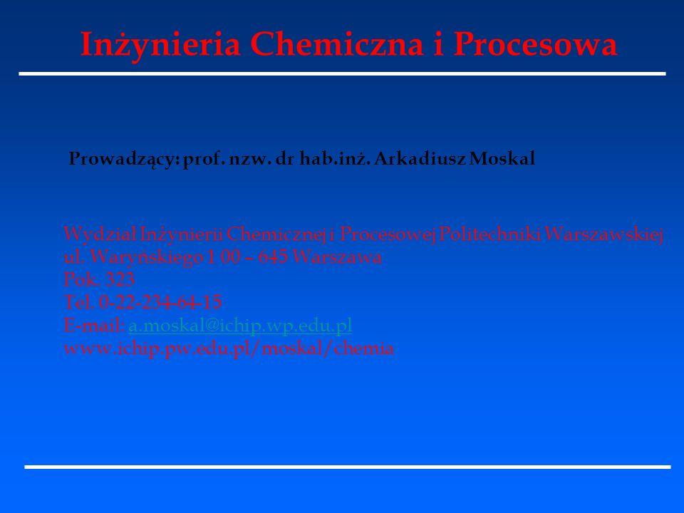 Inżynieria Chemiczna i Procesowa Prowadzący: prof. nzw. dr hab.inż. Arkadiusz Moskal Wydział Inżynierii Chemicznej i Procesowej Politechniki Warszawsk