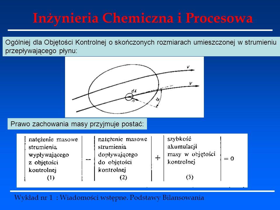 Inżynieria Chemiczna i Procesowa Wykład nr 1 : Wiadomości wstępne. Podstawy Bilansowania Ogólniej dla Objętości Kontrolnej o skończonych rozmiarach um