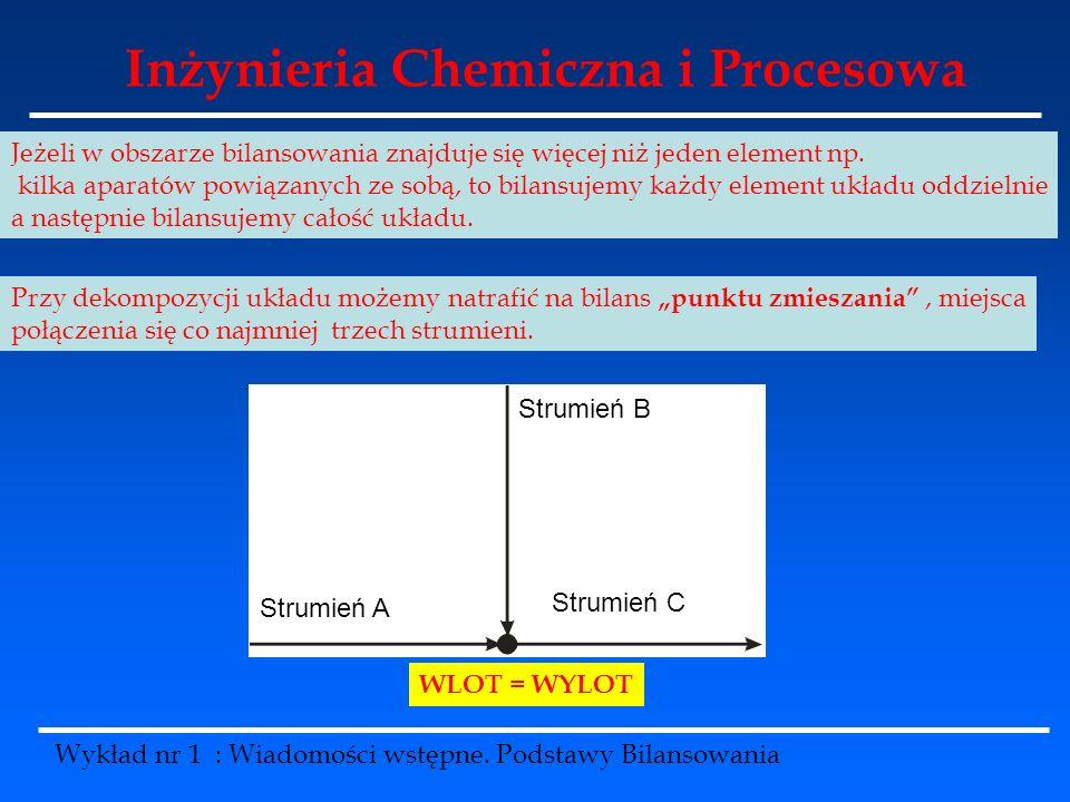 Inżynieria Chemiczna i Procesowa Wykład nr 1 : Wiadomości wstępne. Podstawy Bilansowania Jeżeli w obszarze bilansowania znajduje się więcej niż jeden