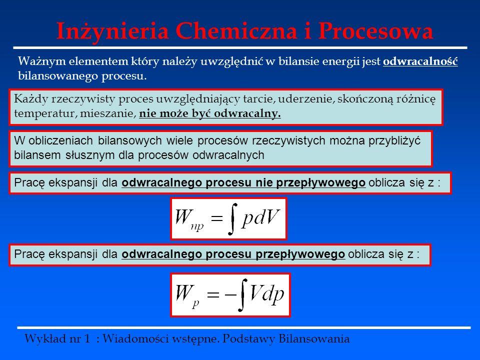 Inżynieria Chemiczna i Procesowa Wykład nr 1 : Wiadomości wstępne. Podstawy Bilansowania Ważnym elementem który należy uwzględnić w bilansie energii j