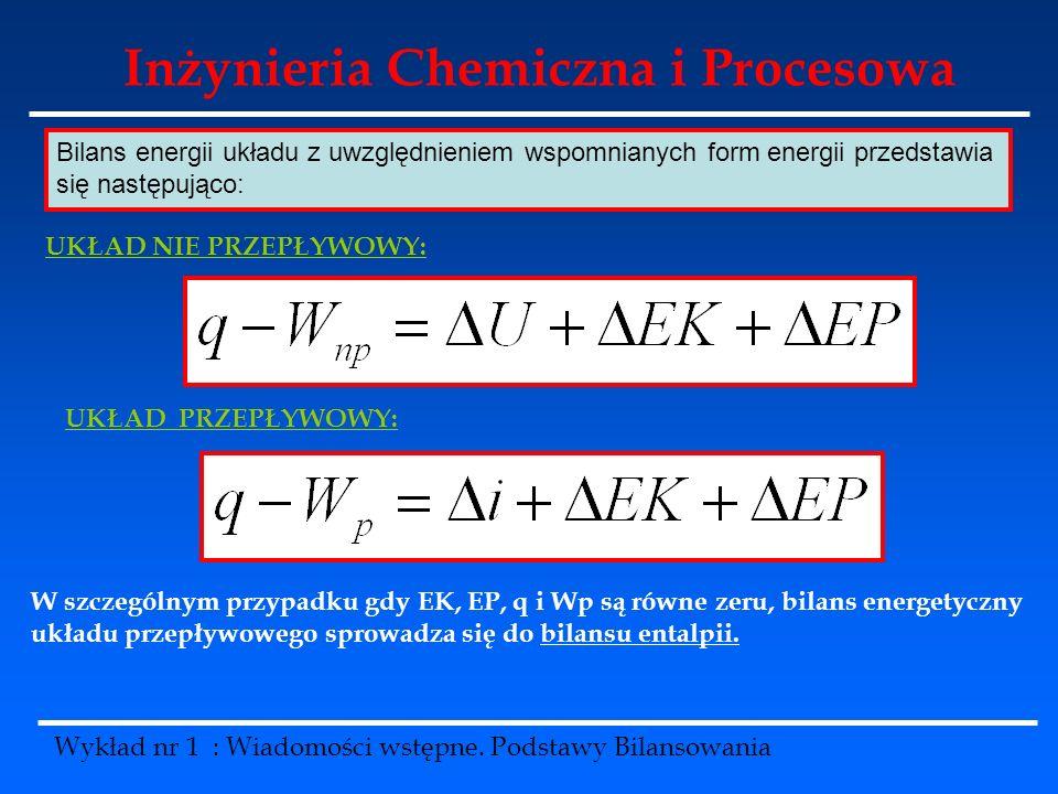 Inżynieria Chemiczna i Procesowa Wykład nr 1 : Wiadomości wstępne. Podstawy Bilansowania Bilans energii układu z uwzględnieniem wspomnianych form ener