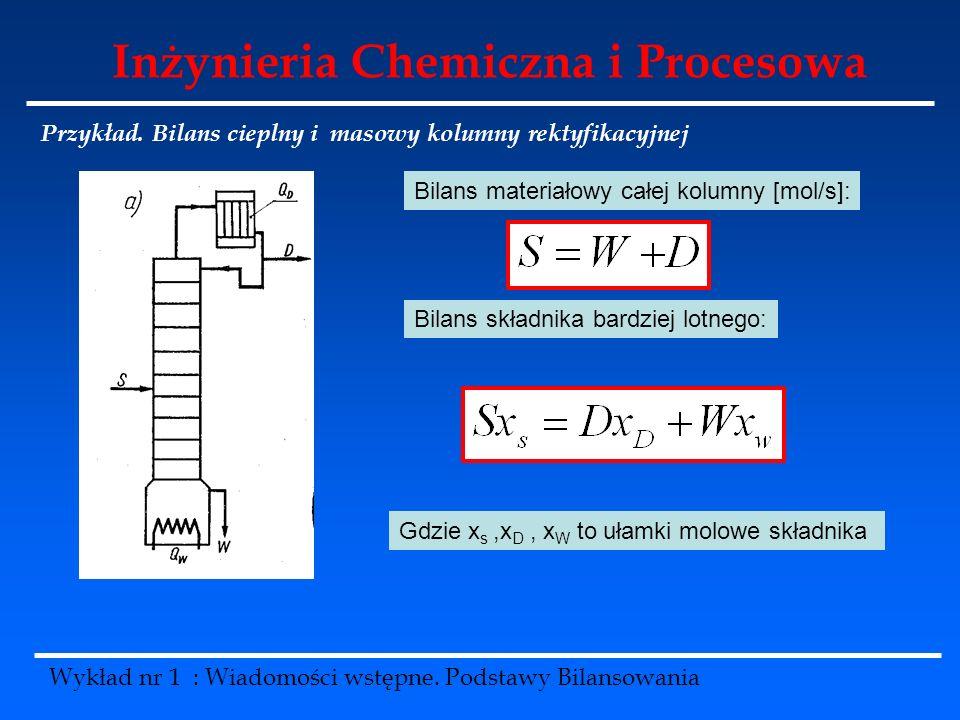 Inżynieria Chemiczna i Procesowa Wykład nr 1 : Wiadomości wstępne. Podstawy Bilansowania Przykład. Bilans cieplny i masowy kolumny rektyfikacyjnej Bil
