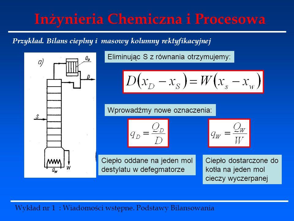 Inżynieria Chemiczna i Procesowa Wykład nr 1 : Wiadomości wstępne. Podstawy Bilansowania Przykład. Bilans cieplny i masowy kolumny rektyfikacyjnej Eli