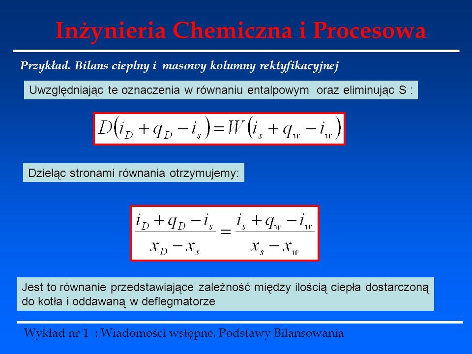 Inżynieria Chemiczna i Procesowa Wykład nr 1 : Wiadomości wstępne. Podstawy Bilansowania Przykład. Bilans cieplny i masowy kolumny rektyfikacyjnej Uwz