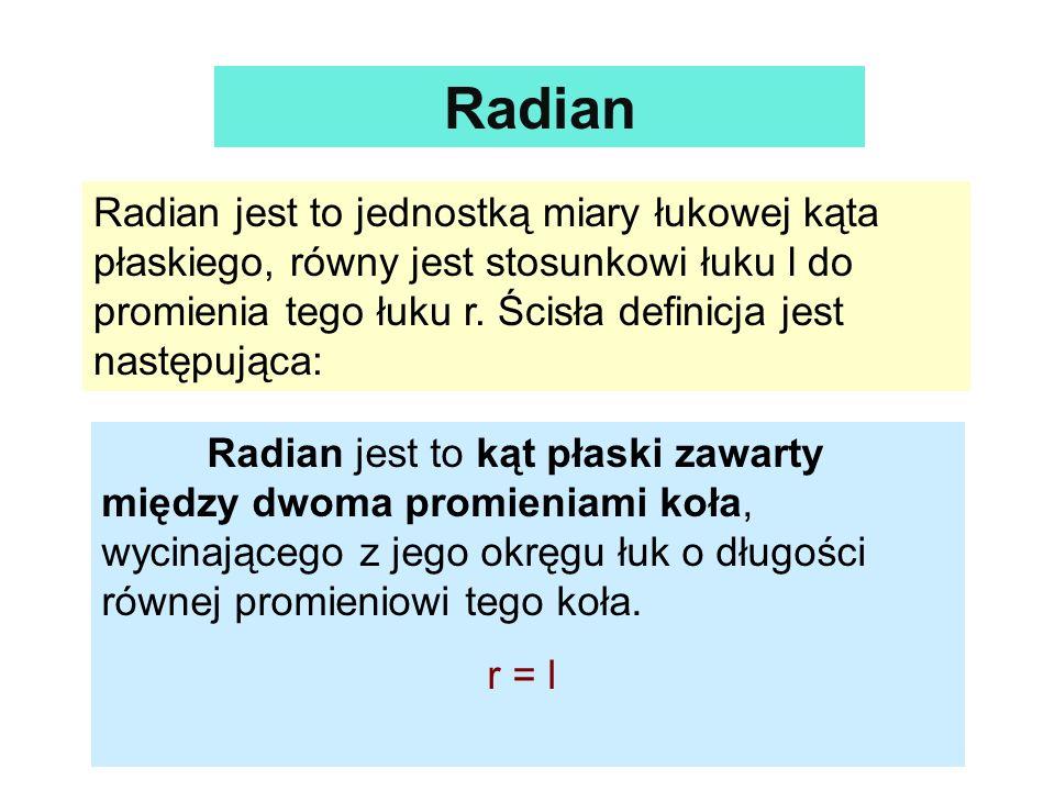 Radian jest to jednostką miary łukowej kąta płaskiego, równy jest stosunkowi łuku l do promienia tego łuku r. Ścisła definicja jest następująca: Radia