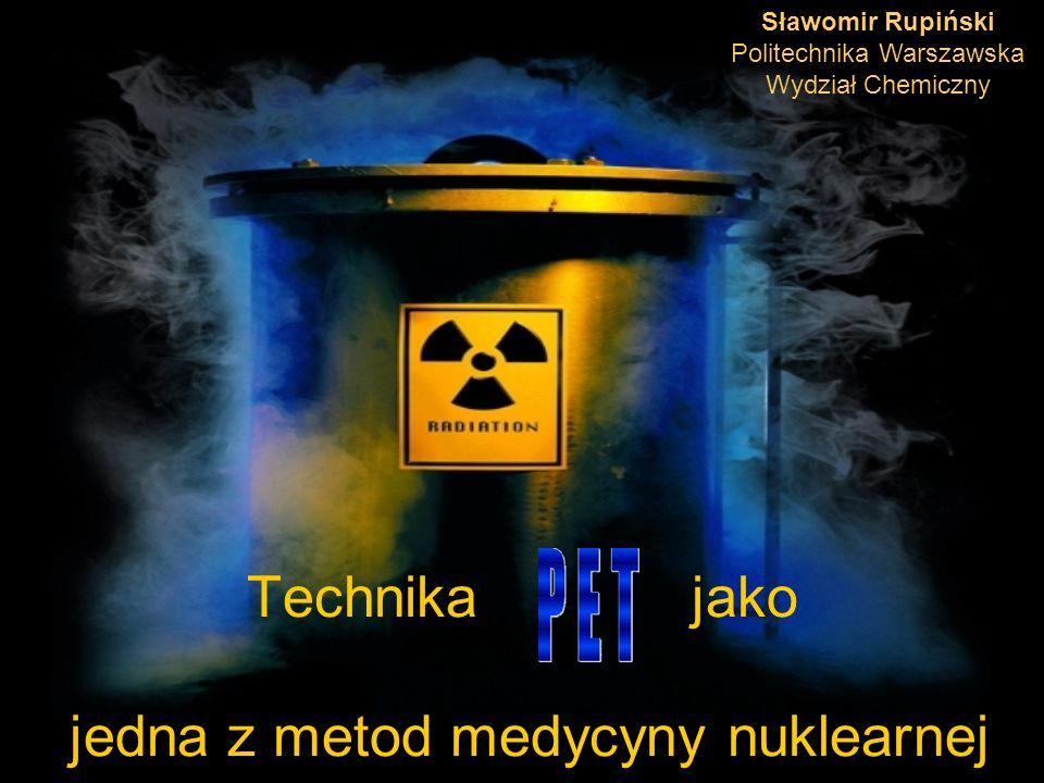 Technika jako jedna z metod medycyny nuklearnej Sławomir Rupiński Politechnika Warszawska Wydział Chemiczny