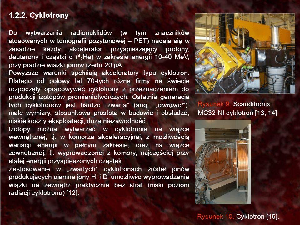 1.2.2. Cyklotrony Do wytwarzania radionuklidów (w tym znaczników stosowanych w tomografii pozytonowej – PET) nadaje się w zasadzie każdy akcelerator p
