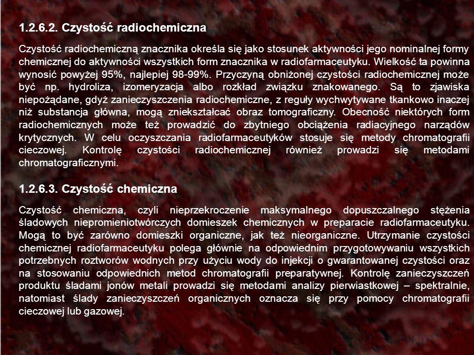 1.2.6.2. Czystość radiochemiczna Czystość radiochemiczną znacznika określa się jako stosunek aktywności jego nominalnej formy chemicznej do aktywności