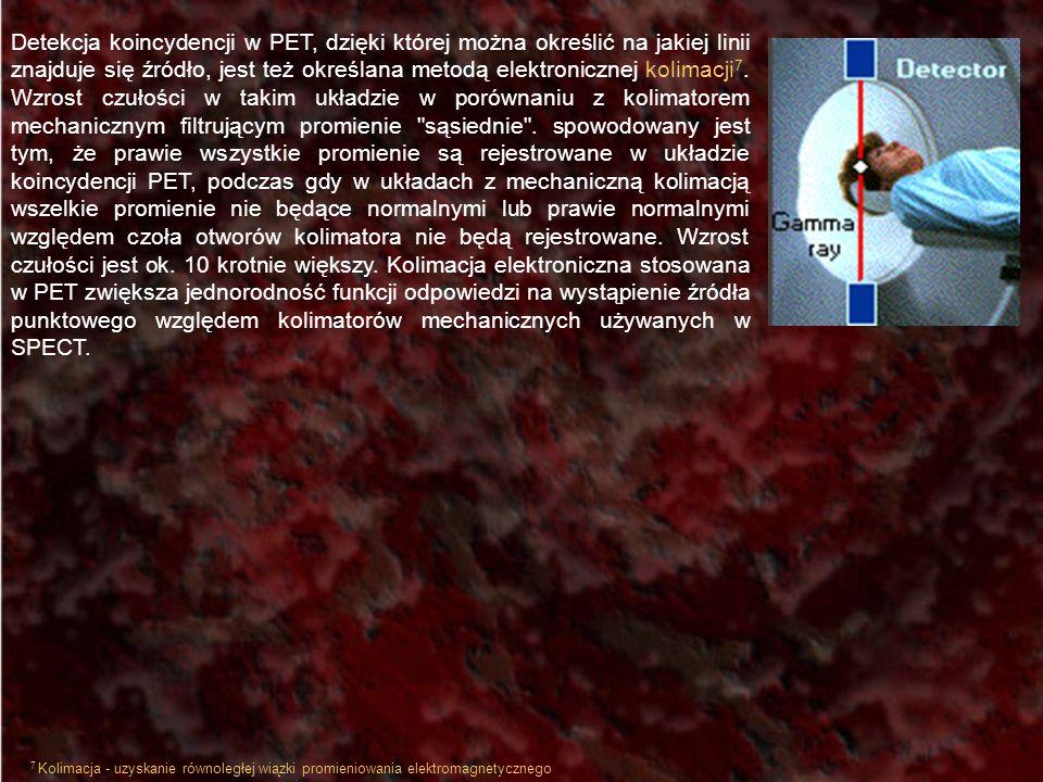 Detekcja koincydencji w PET, dzięki której można określić na jakiej linii znajduje się źródło, jest też określana metodą elektronicznej kolimacji 7. W