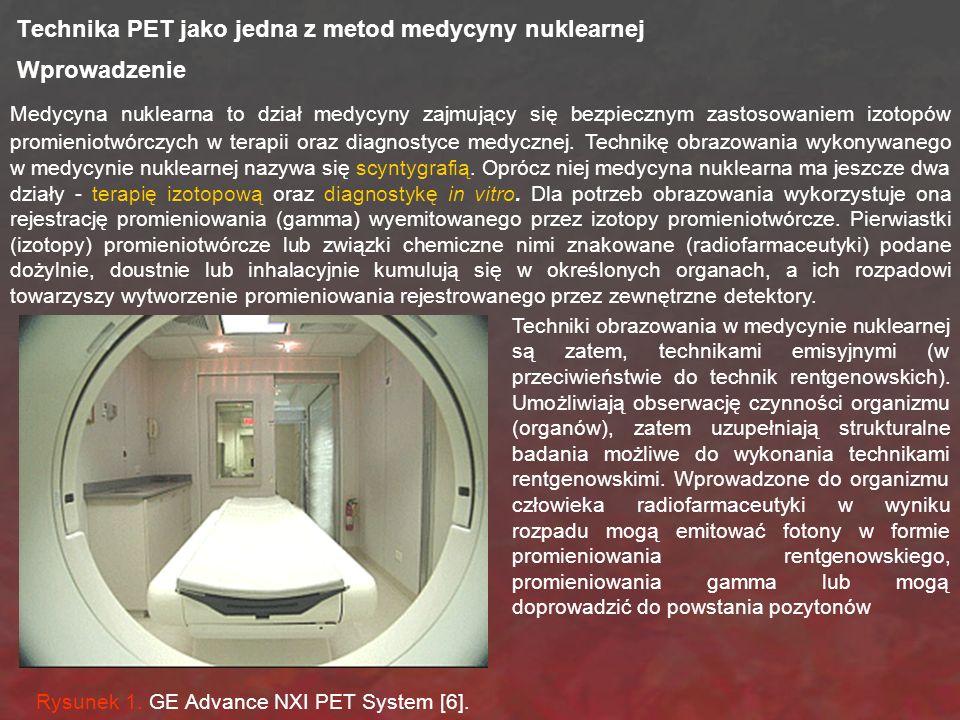 Technika PET jako jedna z metod medycyny nuklearnej Wprowadzenie Medycyna nuklearna to dział medycyny zajmujący się bezpiecznym zastosowaniem izotopów