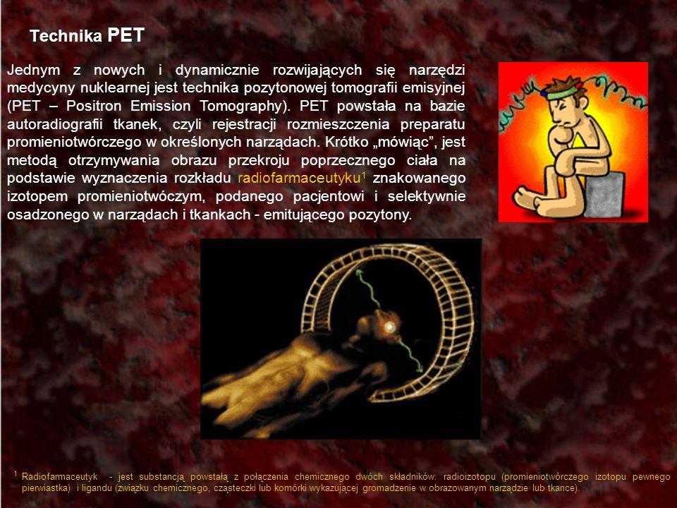 Technika PET Jednym z nowych i dynamicznie rozwijających się narzędzi medycyny nuklearnej jest technika pozytonowej tomografii emisyjnej (PET – Positr