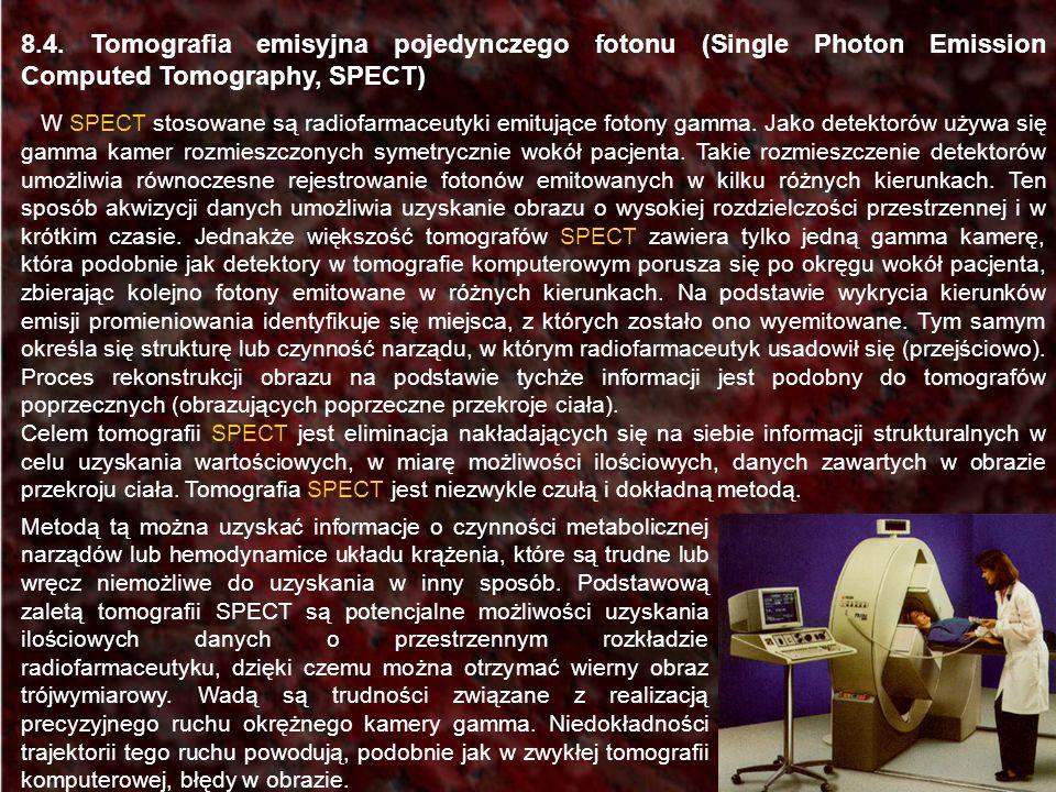 8.4. Tomografia emisyjna pojedynczego fotonu (Single Photon Emission Computed Tomography, SPECT) W SPECT stosowane są radiofarmaceutyki emitujące foto