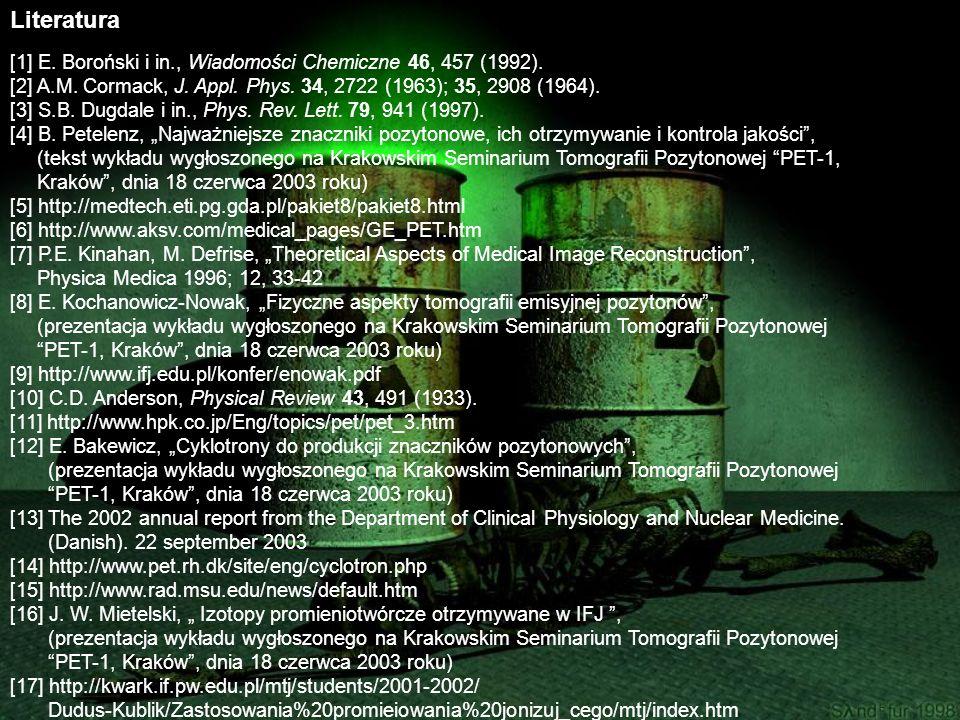Literatura [1] E. Boroński i in., Wiadomości Chemiczne 46, 457 (1992). [2] A.M. Cormack, J. Appl. Phys. 34, 2722 (1963); 35, 2908 (1964). [3] S.B. Dug