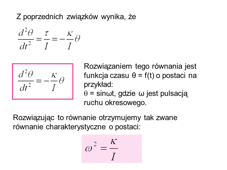 Z poprzednich związków wynika, że Rozwiązaniem tego równania jest funkcja czasu θ = f(t) o postaci na przykład: = sinωt, gdzie ω jest pulsacją ruchu o