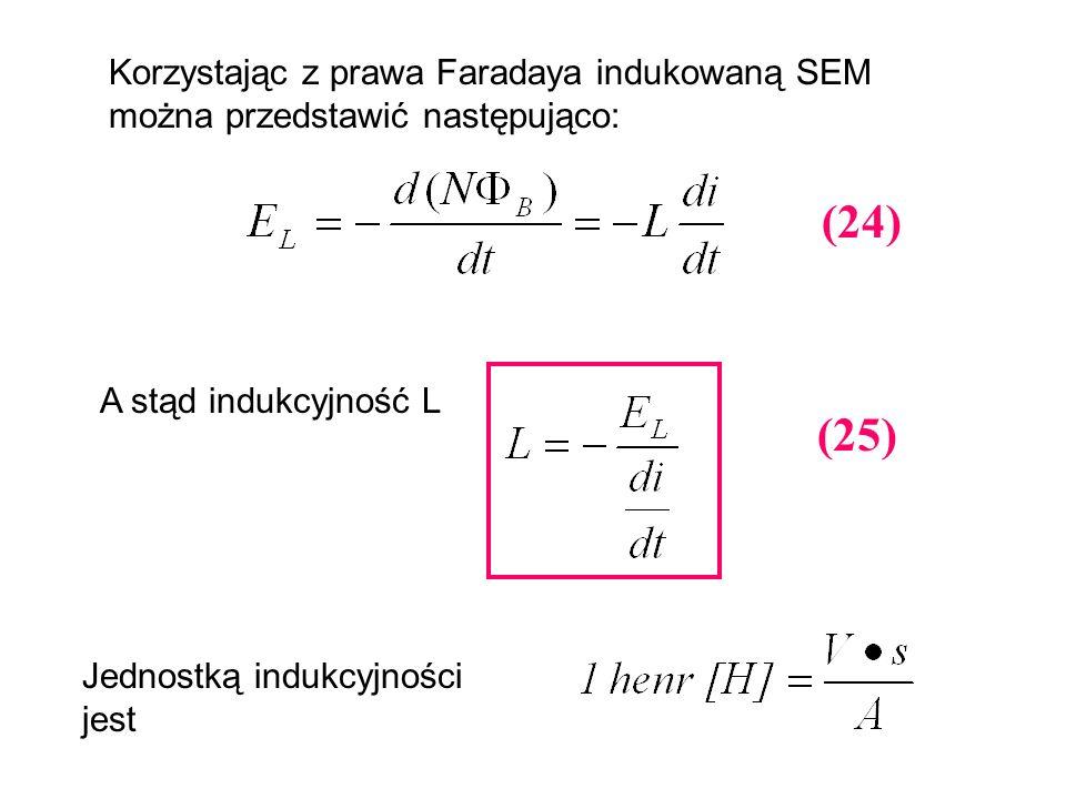 Korzystając z prawa Faradaya indukowaną SEM można przedstawić następująco: A stąd indukcyjność L Jednostką indukcyjności jest (24) (25)