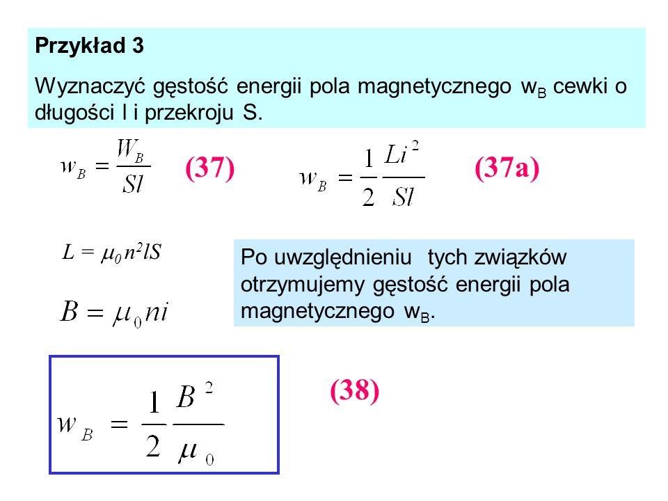 Przykład 3 Wyznaczyć gęstość energii pola magnetycznego w B cewki o długości l i przekroju S. L = 0 n 2 lS Po uwzględnieniu tych związków otrzymujemy
