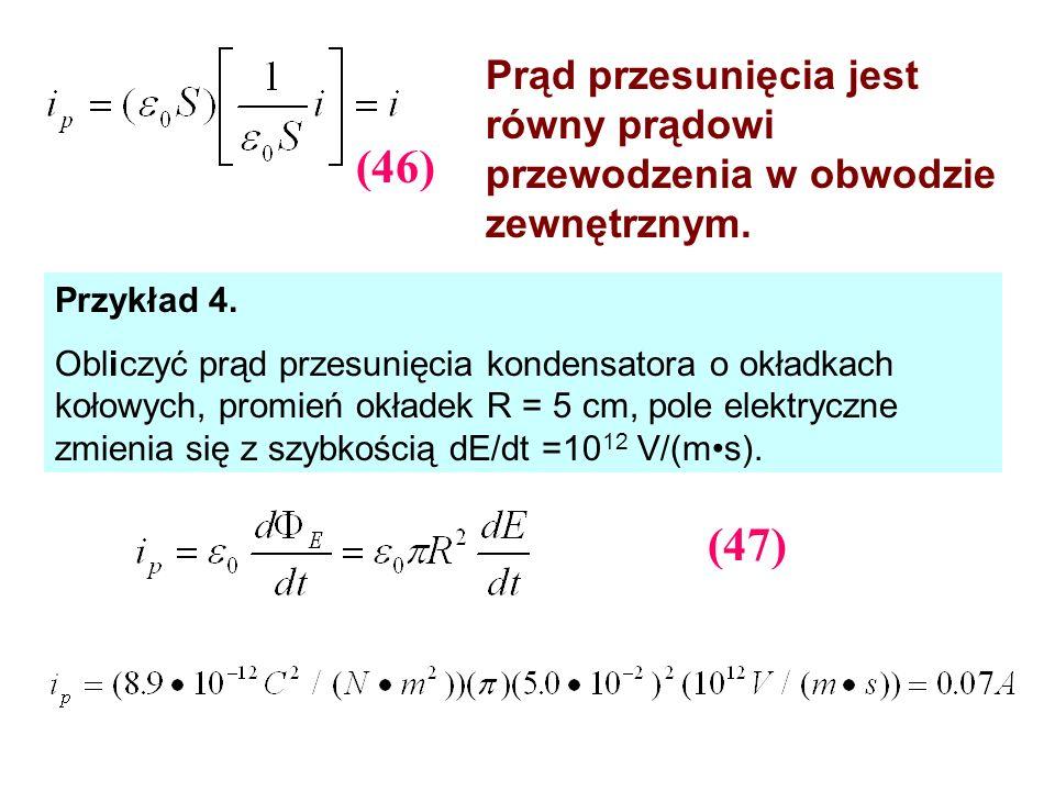 Prąd przesunięcia jest równy prądowi przewodzenia w obwodzie zewnętrznym. Przykład 4. Obliczyć prąd przesunięcia kondensatora o okładkach kołowych, pr