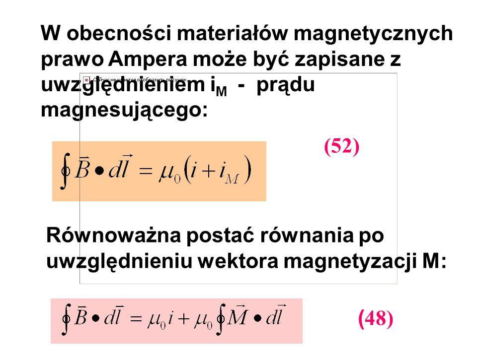 W obecności materiałów magnetycznych prawo Ampera może być zapisane z uwzględnieniem i M - prądu magnesującego: Równoważna postać równania po uwzględn